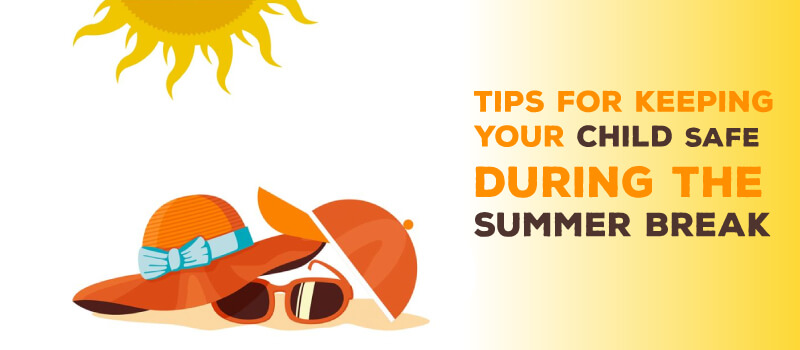 Tips for keeping your child safe during the summer break