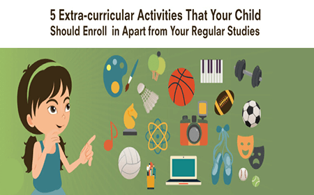 5 Extra-curricular Activities That Your Child Should Enroll in Apart from Your Regular Studies