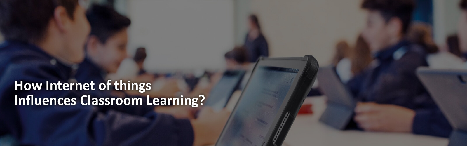 How Internet of Things Influences Classroom Learning?