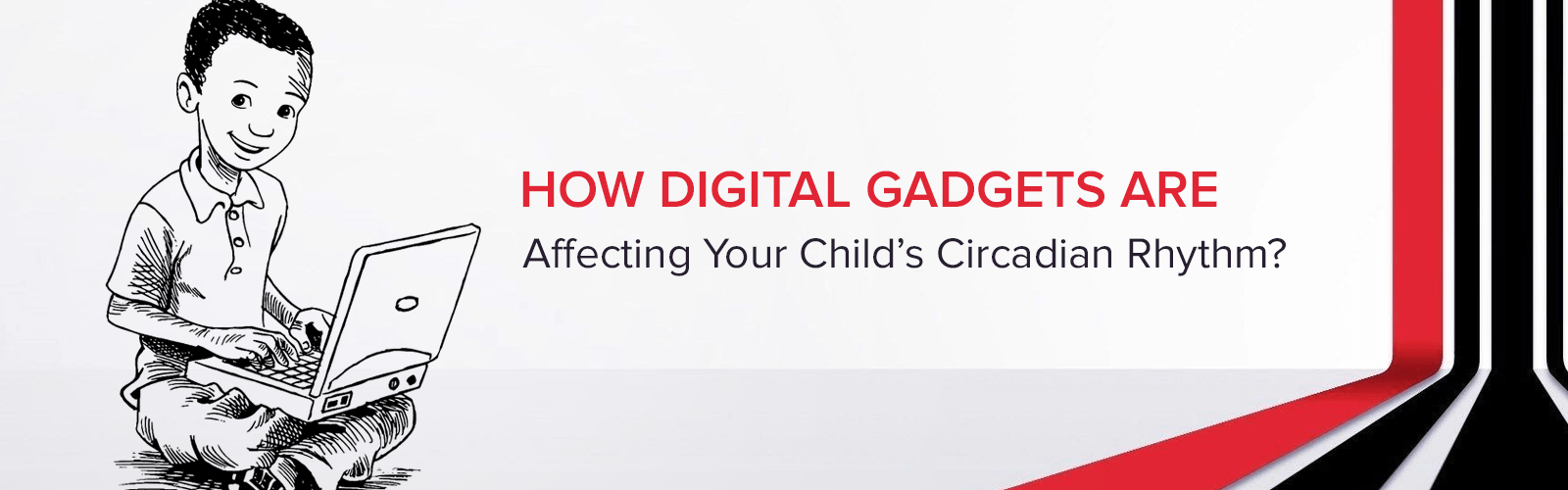 How Digital Gadgets Are Affecting Your Child's Circadian Rhythm?